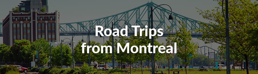 Road trips from Montreal Canada guide banner