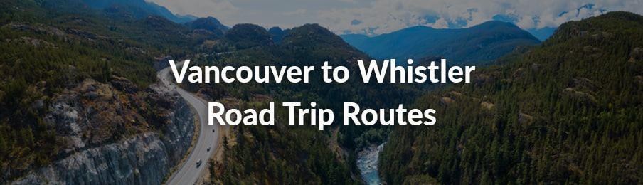 Vancouver to Whistler Road Trip Routes